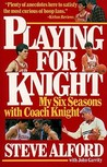 Playing for Knight: My Six Seaons with Coach Knight