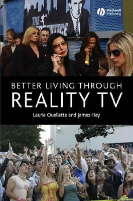 Better Living Through Reality TV by Laurie Ouellette