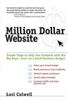Million Dollar Website: Simple Steps to Help You Compete with the Big Boys - Even on a Small BusinessBudget