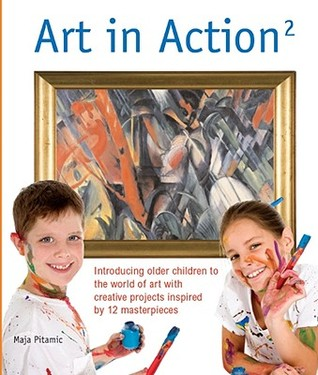 Art in Action 2: Introducing Older Children to the World of Art with Creative Projects Inspired by 12 Masterpieces
