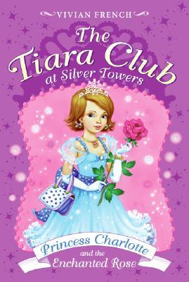 Princess Charlotte and the Enchanted Rose The Tiara Club at Silver Towers 1