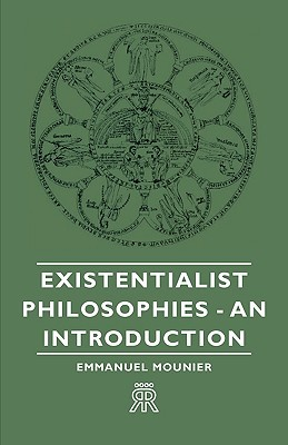 Existentialist Philosophies - An Introduction by Emmanuel Mounier