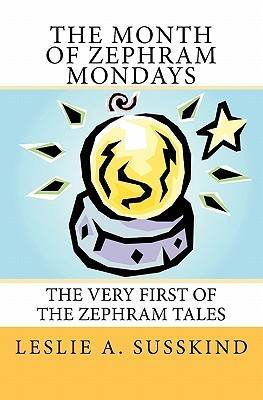 The Month of Zephram Mondays by Leslie A. Susskind