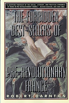 The Forbidden Best-Sellers of Pre-Revolutionary France by Robert Darnton