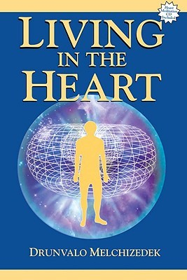 Living in the Heart by Drunvalo Melchizedek