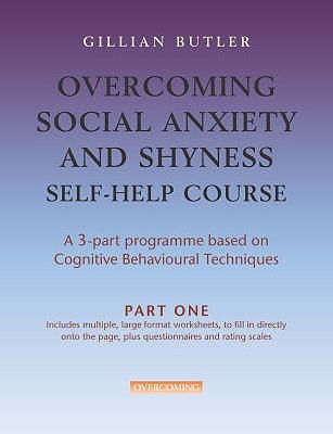 Overcoming Social Anxiety And Shyness Self Help Course (3 Parts) by Gillian Butler