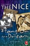 Hang on to a Dream: The Story of the Nice