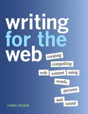 Download free Writing for the Web: Creating Compelling Web Content Using Words, Pictures and Sound PDF