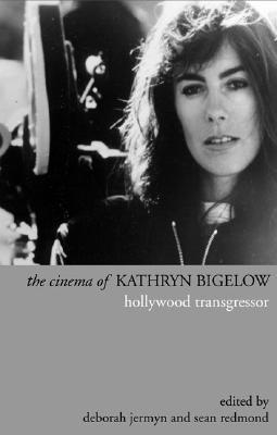 The Cinema of Kathryn Bigelow by Deborah Jermyn