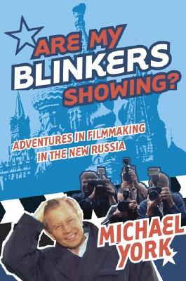Are My Blinkers Showing?: Adventures in Filmmaking in the New Russia  by  Michael York