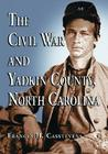 The Civil War and Yadkin County, North Carolina: With Contemporary Photographs and Letters; New Evidence Regarding Home Guard Activity and the Shootout at the Bond School House; A Roster of Militia Officers; The Names of Yadkin Men at Appomattox; And 1...