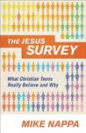 The Jesus Survey: What Christian Teens Really Believe and Why