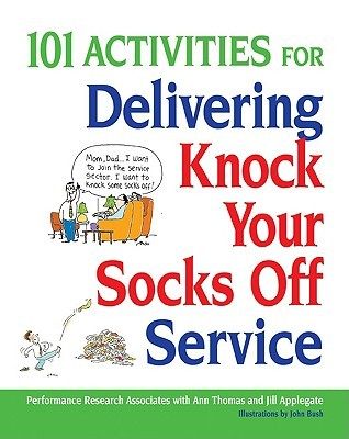101 Activities for Delivering Knock Your Socks Off Service by Ann Thomas