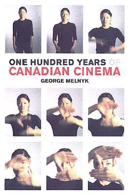 One Hundred Years of Canadian Cinema by George Melnyk