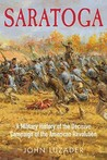 Saratoga: A Military History of the Decisive Campaign of the American Revolution
