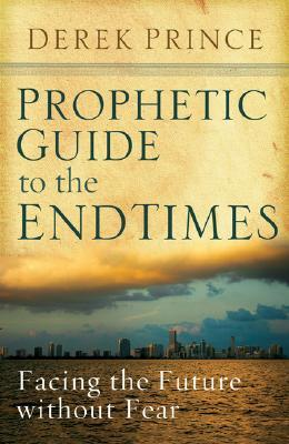 Prophetic Guide to the End Times by Derek Prince