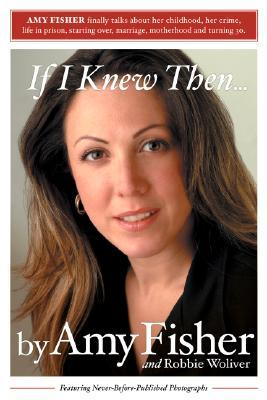 If I Knew Then . . . by Amy Fisher