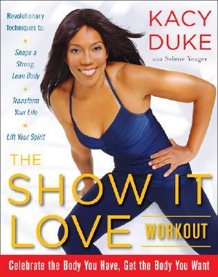 The Show It Love Workout: Celebrate the Body You Have, Get the Body You Want