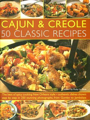Cajun & Creole: 50 Classic Recipes: The very best of spicy cooking New Orleans style--all the traditional dishes shown step-by-step, from Seafood Gumbo to Jambalaya