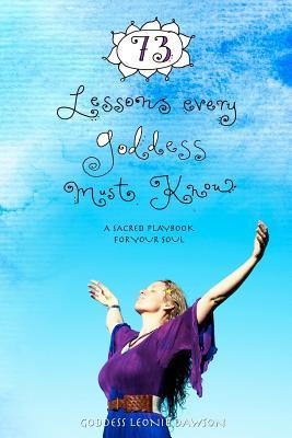 73 Lessons Every Goddess Must Know by Goddess Leonie Dawson