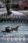 Shadows of Lancaster County by Mindy Starns Clark
