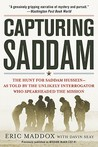 Capturing Saddam: The Hunt for Saddam Hussein--As Told by the Unlikely Interrogator Who Spearheaded the Mission