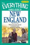 The Everything Family Guide to New England: Where to Eat, Play, and Stay in America's Scenic and Historic Northeast