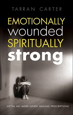 Emotionally Wounded Spiritually Strong: Victim No More-Seven Healing Prescriptions