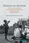 Ethics in Action: The Ethical Challenges of International Human Rights Nongovernmental Organizations