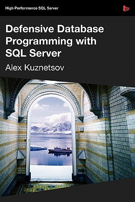 Defensive Database Programming with SQL Server by Alex Kuznetsov