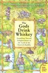 The Gods Drink Whiskey: Stumbling Toward Enlightenment in the Land of the Tattered Buddha