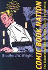 Comic Book Nation by Bradford W. Wright