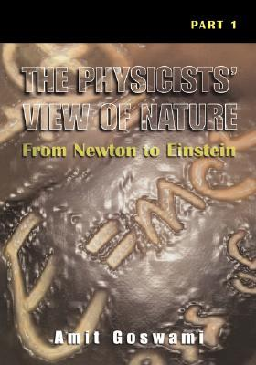 The Physicists View of Nature, Part 1 by Amit Goswami