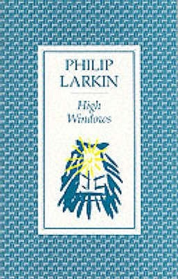 High windows by philip larkin reviews discussion for Window quotes goodreads