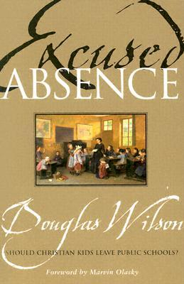 Excused Absence by Douglas Wilson