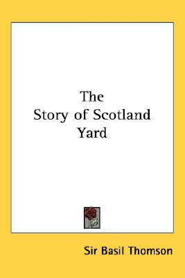 The Story of Scotland Yard by Basil Thomson