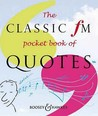 The Classic Fm Pocket Book Of Quotes (Classic Fm)