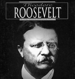 Theodore Roosevelt: A Photo Illustrated Biography