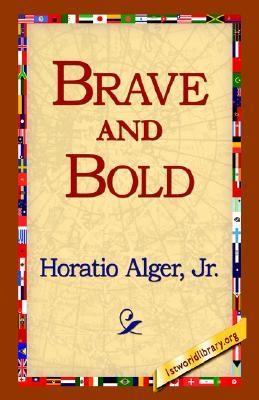 Brave and Bold by Horatio Alger Jr.