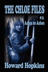Ashes to Ashes (The Chloe Files, #1)