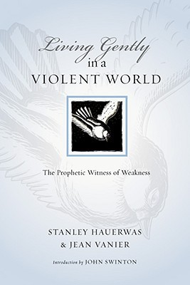 Living Gently in a Violent World by Stanley Hauerwas