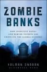 Zombie Banks: How Broken Banks and Debtor Nations Are Crippling the Global Economy (Bloomberg)