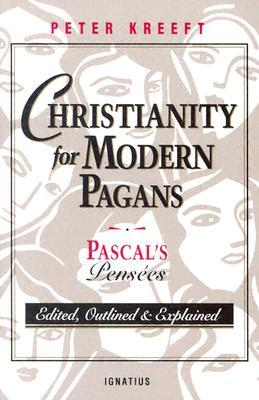 Christianity for Modern Pagans by Peter Kreeft