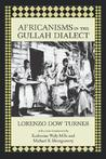 Africanisms in the Gullah Dialect by Lorenzo Dow Turner