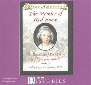 The Winter of Red Snow: The Revolutionary War Diary of Abigail Jane Stewart, Vally Forge, Pennsylvania, 1777