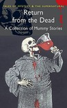 Return from the Dead: Classic Mummy Stories (Wordsworth Mystery & Supernatural) (Tales of Mystery & the Supernatural)
