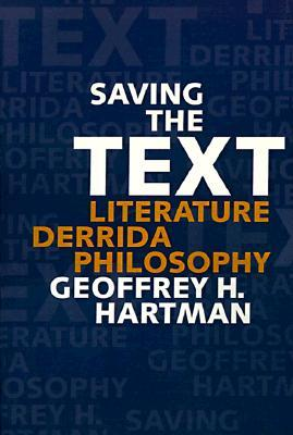 Saving the Text by Geoffrey H. Hartman