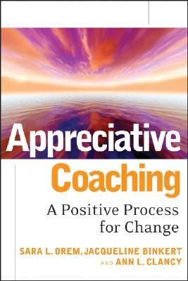 Appreciative Coaching by Sara L. Orem