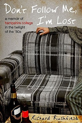 Don't Follow Me, I'm Lost: A Memoir of Hampshire College in the  Twilight of the '80s