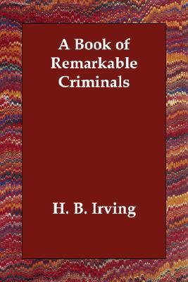 A Book of Remarkable Criminals
